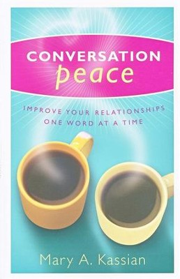 Conversation Peace: Improve Your Relationships One Word at a Time  -     By: Mary Kassian