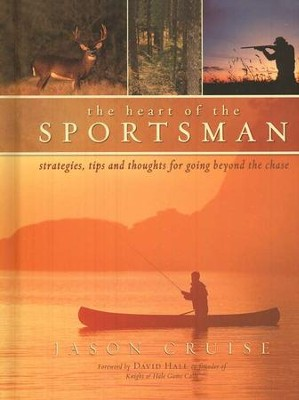 The Heart of the Sportsman: Strategies, Tips, and Thoughts for Going Beyond the Chase  -     By: Jason Cruise