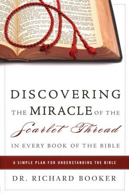 Discovering the Miracle of the Scarlet Thread in Every Book of the Bible: A Simple Plan for Understading the Bible  -     By: Dr. Richard Booker