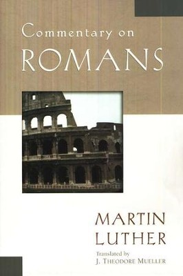 Commentary on Romans [Martin Luther]   -     By: Martin Luther