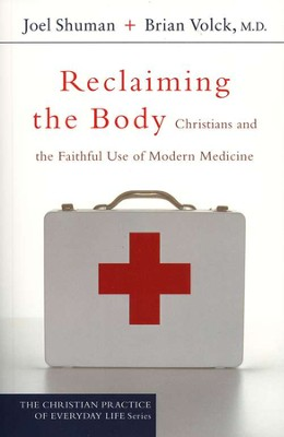 Reclaiming the Body: Christians and the Faithful Use of Modern Medicine  -     By: Joel Shuman, Brian Volck