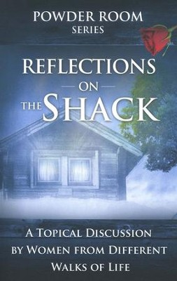 Reflections on The Shack: The Powder Room Series  -     By: Angela Shears, Tammy Fitzgerald, Donna Scuderi