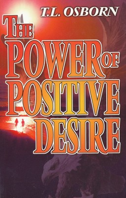 The Power of Positive Desire  -     By: T.L. Osborn