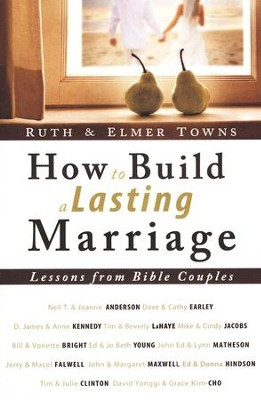 How to Build a Lasting Marriage: Lessons from Bible  Couples  -     By: Elmer Towns, Ruth Towns