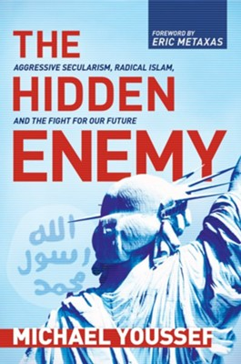The Hidden Enemy: Aggressive Secularism, Radical Islam, and the Fight for Our Future [Hardcover]  -     By: Michael Youssef