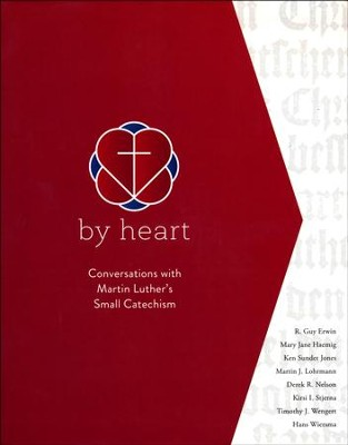 By Heart: Conversations with Martin Luther's Small Catechism  -     By: R. Guy Erwin, Mary Jane Haemig, Ken Sundet Jones