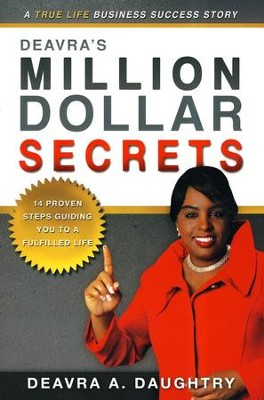 Deavra's Million Dollar Secrets: 14 Proven Steps Guiding You to a Fulfilled Life  -     By: Deavra Daughtry