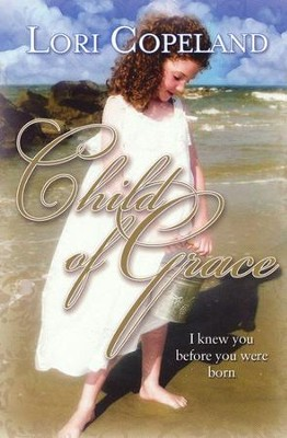 Child of Grace: I Knew You Before You Were Born  -     By: Lori Copeland