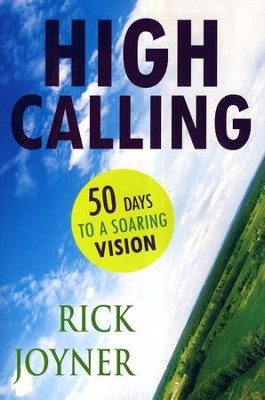 High Calling: 50 Days to a Soaring Vision   -     By: Rick Joyner