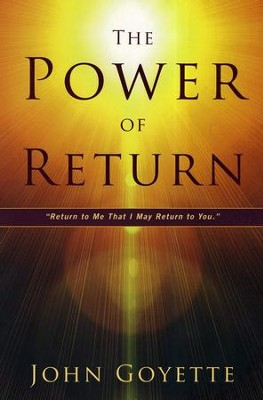 The Power of Return: Return to Me That I May Return to You-Zech. 1:3  -     By: John Goyette