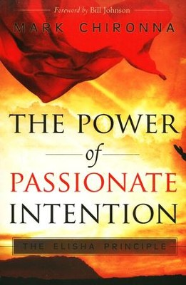 The Power of Passionate Intention: The Elisha Principle  -     By: Mark Chironna