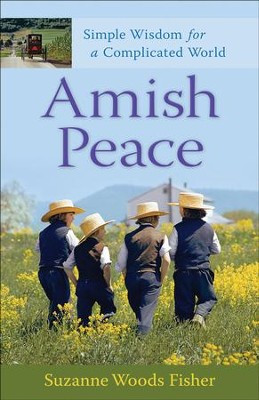 Amish Peace: Simple Wisdom for a Complicated World - eBook  -     By: Suzanne Woods Fisher