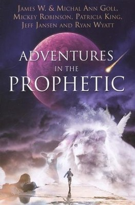 Adventures in the Prophetic  -     By: James W. Goll, Michal Ann Goll, Mickey Robinson, Patricia King