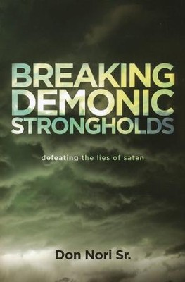 Breaking Demonic Strongholds: Defeating the Lies of Satan  -     By: Don Nori Sr.