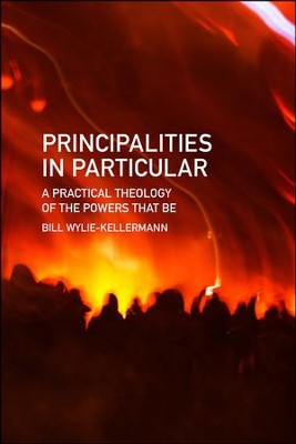 Principalities in Particular: A Practical Theology of the Powers That Be  -     By: Bill Wylie-Kellermann