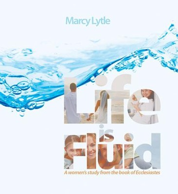 Life is Fluid: A Women's Study From the Book of Ecclesiastes - eBook  -     By: Marcy Lytle