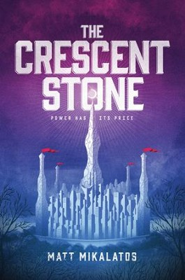 The Crescent Stone  -     By: Matt Mikalatos