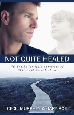 Not Quite Healed: 40 Truths for Male Survivors of Childhood Sexual Abuse - eBook  -     By: Cecil Murphey, Gary Roe