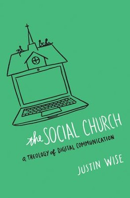 The Social Church: A Theology of Digital Communication / New edition - eBook  -     By: Justin Wise