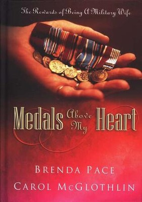 Medals Above My Heart: The Rewards of Being a Military Wife  -     By: Carol McGlothlin, Brenda Pace