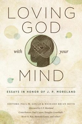 Loving God with Your Mind: Essays in Honor of J. P. Moreland / New edition - eBook  -     Edited By: Paul Gould, Richard Davis     By: Paul Gould(Eds.) & Richard Davis(Eds.)