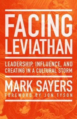 Facing Leviathan: Leadership, Influence, and Creating in a Cultural Storm / New edition - eBook  -     By: Mark Sayers