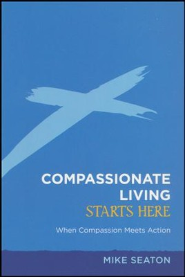 Compassionate Living Starts Here: When Compassion Meets  Action--Booklet  -     By: John Ortberg, Ann Voskamp, Jimmy Mellado