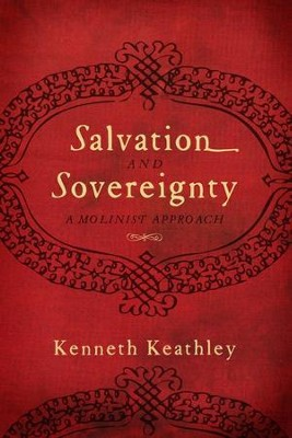 Salvation and Sovereignty: A Molinist Approach  -     By: Kenneth Keathley