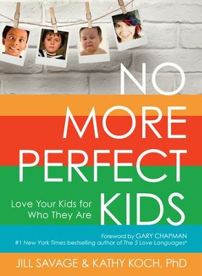 No More Perfect Kids: Love Your Kids for Who They Are - eBook  -     By: Jill Savage, Kathy Koch