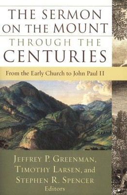 The Sermon on the Mount Through the Centuries: From the Early Church to John Paul II  -     By: Jeffrey P. Greenman, Timothy Larsen, Stephen R. Spencer