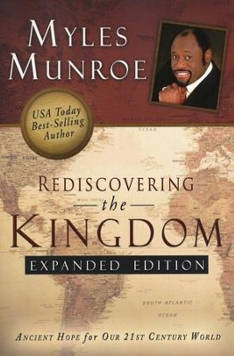 Rediscovering the Kingdom, Expanded Edition: Ancient Hope for Our 21st Century World  -     By: Myles Munroe