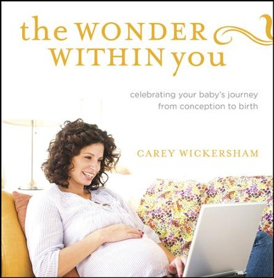 The Wonder Within You: Celebrating Your Baby's Journey from Conception to Birth - eBook  -     By: Carey Wickersham