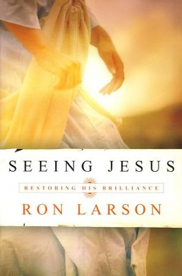 Seeing Jesus: Restoring His Brilliance  -     By: Ron Larson