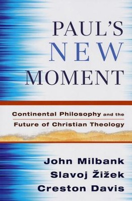 Paul's New Moment: Continental Philosophy and the Future of Christian Theology  -     By: John Milbank, Slavoj Zizek, Creston Davis