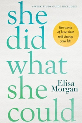 She Did What She Could: Five Words of Jesus That Will Change Your Life  -     By: Elisa Morgan