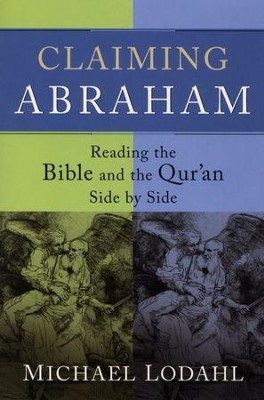 Claiming Abraham: Reading the Bible and the Qur'an Side by Side  -     By: Michael Lodahl