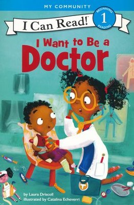 I Want to Be a Doctor, Softcover  -     By: Laura Driscoll     Illustrated By: Catalina Echeverri