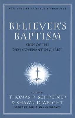 Believer's Baptism: Sign of the New Covenant in Christ    -     Edited By: Thomas R. Schreiner, Shawn D. Wright     By: Edited by Thomas R. Schreiner & Shawn D. Wright