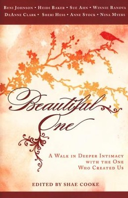 Beautiful One: A Walk In Deeper Intimacy with the One Who Created Us  -     By: Beni Johnson, Sue Ahn, Ann Stock
