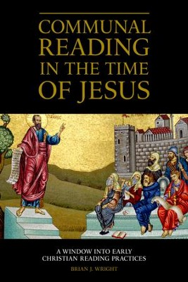 Communal Reading in the Time of Jesus: A Window into Early Christian Reading Practices  -     By: Brian J. Wright