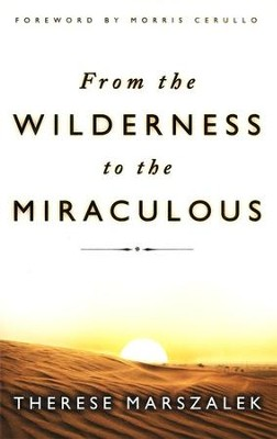 From the Wilderness to the Miraculous  -     By: Therese Marszalek