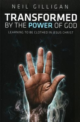 Transformed by the Power of God  -     By: Neil Gilligan