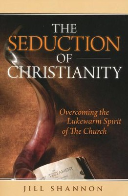 Seduction of Christianity: Overcoming the Lukewarm Spirit of the Church  -     By: Jill Shannon