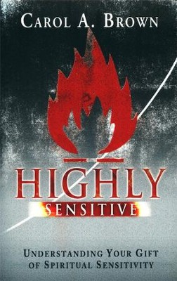 Highly Sensitive: Understanding Your Gift of Spiritual Sensitivity  -     By: Carol Brown