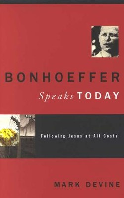 Bonhoeffer Speaks Today: Following Jesus at All Costs  -     By: Mark Devine