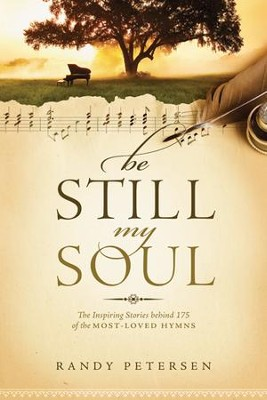 Be Still, My Soul: The Inspiring Stories behind 175 of the Most-Loved Hymns - eBook  -     By: Randy Petersen