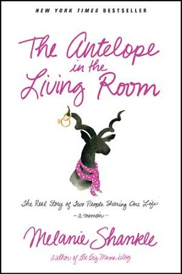 The Antelope in the Living Room: The Real Story of Two People Sharing One Life - eBook  -     By: Melanie Shankle