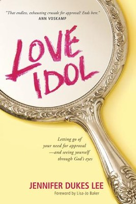 The Love Idol: Letting Go of Your Need for Approval -  and Seeing Yourself Through God's Eyes  -     By: Jennifer Dukes Lee