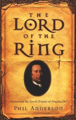 The Lord Of The Ring: Uncovering the Secret Origins of Praying 24-7  -     By: Philip Anderson