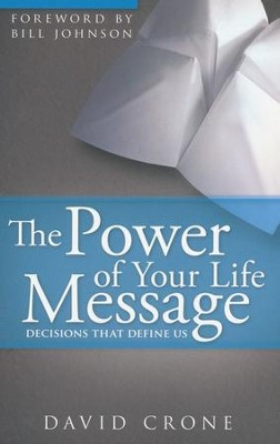 The Power of Your Life Message: Decisions That Define Us  -     By: David Crone